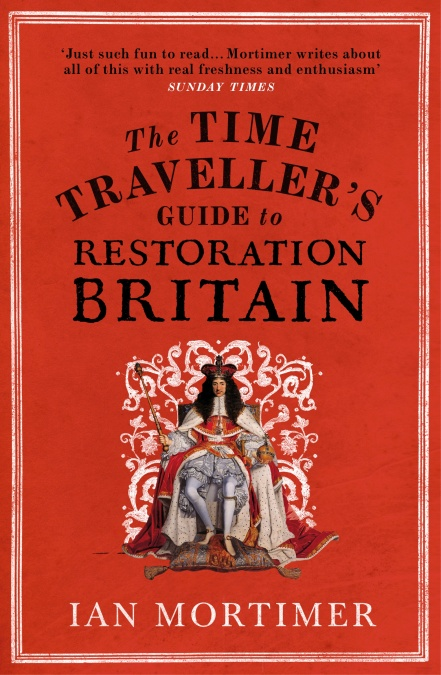 Time Travellers Guide to Restoration Britain